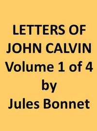 Cover of Letters of John Calvin, Volume I Compiled from the Original Manuscripts and Edited with Historical Notes