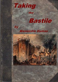 Cover of Taking the Bastile; Or, Pitou the Peasant A Historical Story of the Great French Revolution