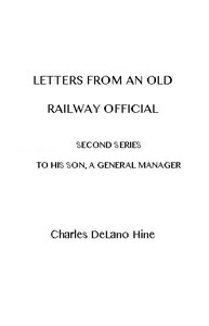 Letters from an Old Railway Official. Second Series: [To] His Son, a General Manager