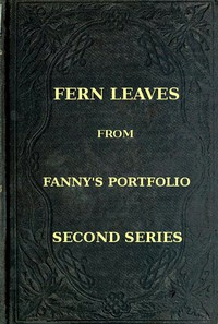 Fern Leaves from Fanny's Port-folio.Second Series