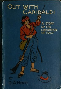 Cover of Out with Garibaldi: A story of the liberation of Italy