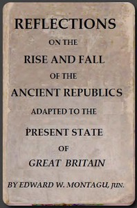 Reflections on the Rise and Fall of the Ancient RepublicksAdapted to the Present State of Great Britain