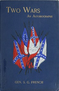 Cover of Two Wars: An Autobiography of General Samuel G. French Mexican War; War between the States, a Diary; Reconstruction Period, His Experience; Incidents, Reminiscences, etc.