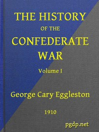 Cover of The History of the Confederate War, Its Causes and Its Conduct, Volume 1 (of 2) A Narrative and Critical History