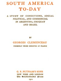 South America To-dayA Study of Conditions, Social, Political and Commercial in Argentina, Uruguay and Brazil