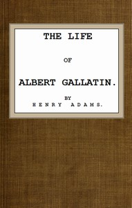 Cover of The Life of Albert Gallatin