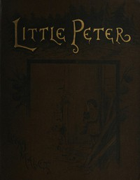 Cover of Little Peter: A Christmas Morality for Children of any Age