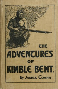 The adventures of Kimble Bent: A story of wild life in the New Zealand bush