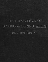 Water Supply: the Present Practice of Sinking and Boring WellsWith Geological Considerations and Examples of Wells Executed