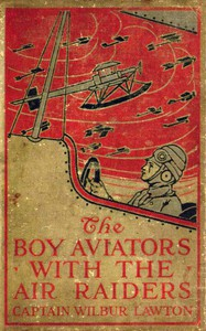 Cover of The Boy Aviators with the Air Raiders: A Story of the Great World War