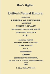 Buffon's Natural History. Volume 04 (of 10) Containing a Theory of the Earth, a General History of Man, of the Brute Creation, and of Vegetables, Minerals, &c. &c