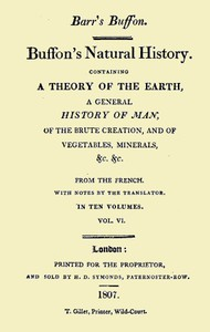 Buffon's Natural History. Volume 06 (of 10) Containing a Theory of the Earth, a General History of Man, of the Brute Creation, and of Vegetables, Minerals, &c. &c