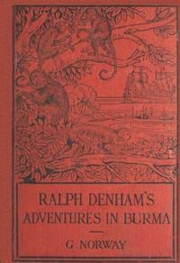 Ralph Denham's Adventures in Burma: A Tale of the Burmese Jungle