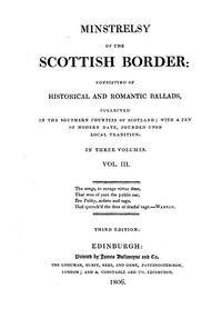Cover of Minstrelsy of the Scottish Border, Volume 3 (of 3) Consisting of Historical and Romantic Ballads, Collected in the Southern Counties of Scotland; with a Few of Modern Date, Founded Upon Local Tradition