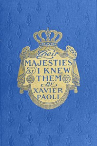 Their Majesties as I Knew ThemPersonal Reminiscences of the Kings and Queens of Europe
