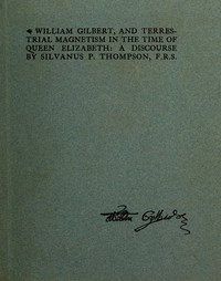 Cover of William Gilbert, and Terrestial Magnetism in the Time of Queen ElizabethA Discourse