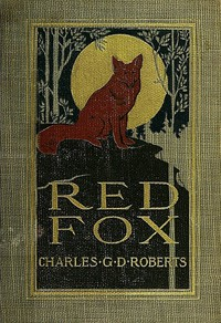 Cover of Red Fox The Story of His Adventurous Career in the Ringwaak Wilds and of His Final Triumph over the Enemies of His Kind