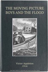 The Moving Picture Boys and the Flood; Or, Perilous Days on the Mississippi