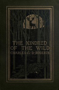 The Kindred of the Wild: A Book of Animal Life