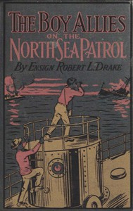 Cover of The Boy Allies on the North Sea Patrol Or, Striking the First Blow at the German Fleet