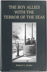Cover of The Boy Allies with the Terror of the Seas; Or, The Last Shot of Submarine D-16