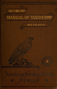 Cover of Manual of TaxidermyA Complete Guide in Collecting and Preserving Birds and Mammals
