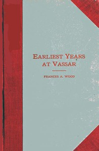 Earliest Years at Vassar: Personal Recollections