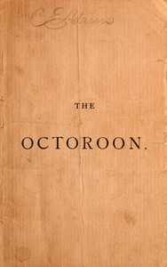Cover of The Octoroon; or, Life in Louisiana. A Play in Five acts