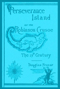 Perseverance Island; Or, The Robinson Crusoe of the Nineteenth Century