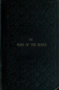 Cover of The Wars of the Roses; or, Stories of the Struggle of York and Lancaster