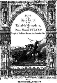 Sketch of the History of the Knights TemplarsSecond Edition