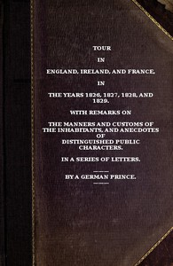 Cover of Tour in England, Ireland, and France, in the years 1826, 1827, 1828 and 1829. with remarks on the manners and customs of the inhabitants, and anecdotes of distiguished public characters. In a series of letters by a German Prince.