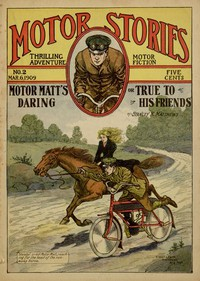 Cover of Motor Matt's Daring; or, True to His Friends Motor Stories Thrilling Adventure Motor Fiction No. 2, March 6, 1909