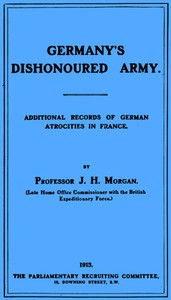 Cover of Germany's Dishonoured Army: Additional records of German atrocities in France