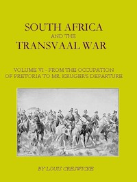 Cover of South Africa and the Transvaal War, Vol. 6 (of 8) From the Occupation of Pretoria to Mr. Kruger's Departure from South Africa, with a Summarised Account of the Guerilla War to March 1901