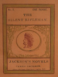 Cover of The Silent Rifleman! A tale of the Texan prairies