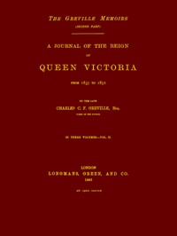The Greville Memoirs, Part 2 (of 3), Volume 2 (of 3) A Journal of the Reign of Queen Victoria from 1837 to 1852