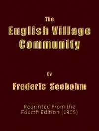 Cover of The English Village CommunityExamined in its Relations to the Manorial and Tribal Systems and to the Common or Open Field System of Husbandry; An Essay in Economic History (Reprinted from the Fourth Edition)