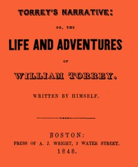 Cover of Torrey's Narrative; or, The Life and Adventures of William Torrey