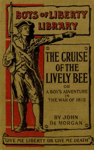 """The Cruise of the """"Lively Bee""""; Or, A Boy's Adventures in the War of 1812"""