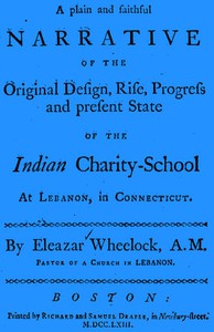 Cover of A plain and faithful narrative of the original design, rise, progress and present state of the Indian charity-school at Lebanon, in Connecticut