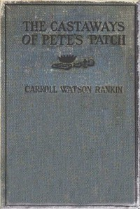 Cover of The Castaways of Pete's Patch (A Sequel to The Adopting of Rosa Marie)