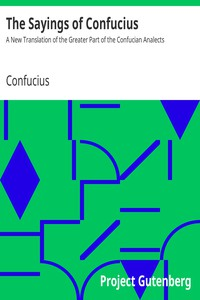 The Sayings of ConfuciusA New Translation of the Greater Part of the Confucian Analects