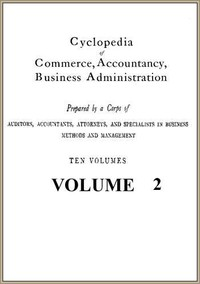 Cyclopedia of Commerce, Accountancy, Business Administration, v. 02 (of 10)