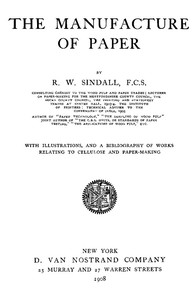 Cover of The Manufacture of Paper With Illustrations, and a Bibliography of Works Relating to Cellulose and Paper-Making
