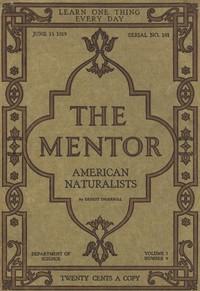 The Mentor: American Naturalists, Vol. 7, Num. 9, Serial No. 181, June 15, 1919