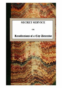 Secret Service; or, Recollections of a City Detective