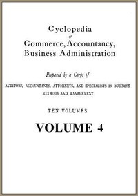 Cyclopedia of Commerce, Accountancy, Business Administration, v. 04 (of 10)