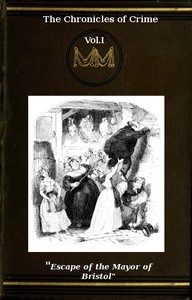 Cover of The Chronicles of Crime or The New Newgate Calendar. v. 1/2 being a series of memoirs and anecdotes of notorious characters who have outraged the laws of Great Britain from the earliest period to 1841.