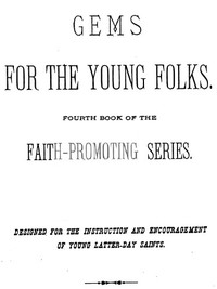 Gems for the Young Folks Fourth Book of the Faith-Promoting Series. Designed for the Instruction and Encouragement of Young Latter-Day Saints.